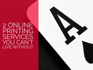 2 Online Printing Services You Can't Live Without