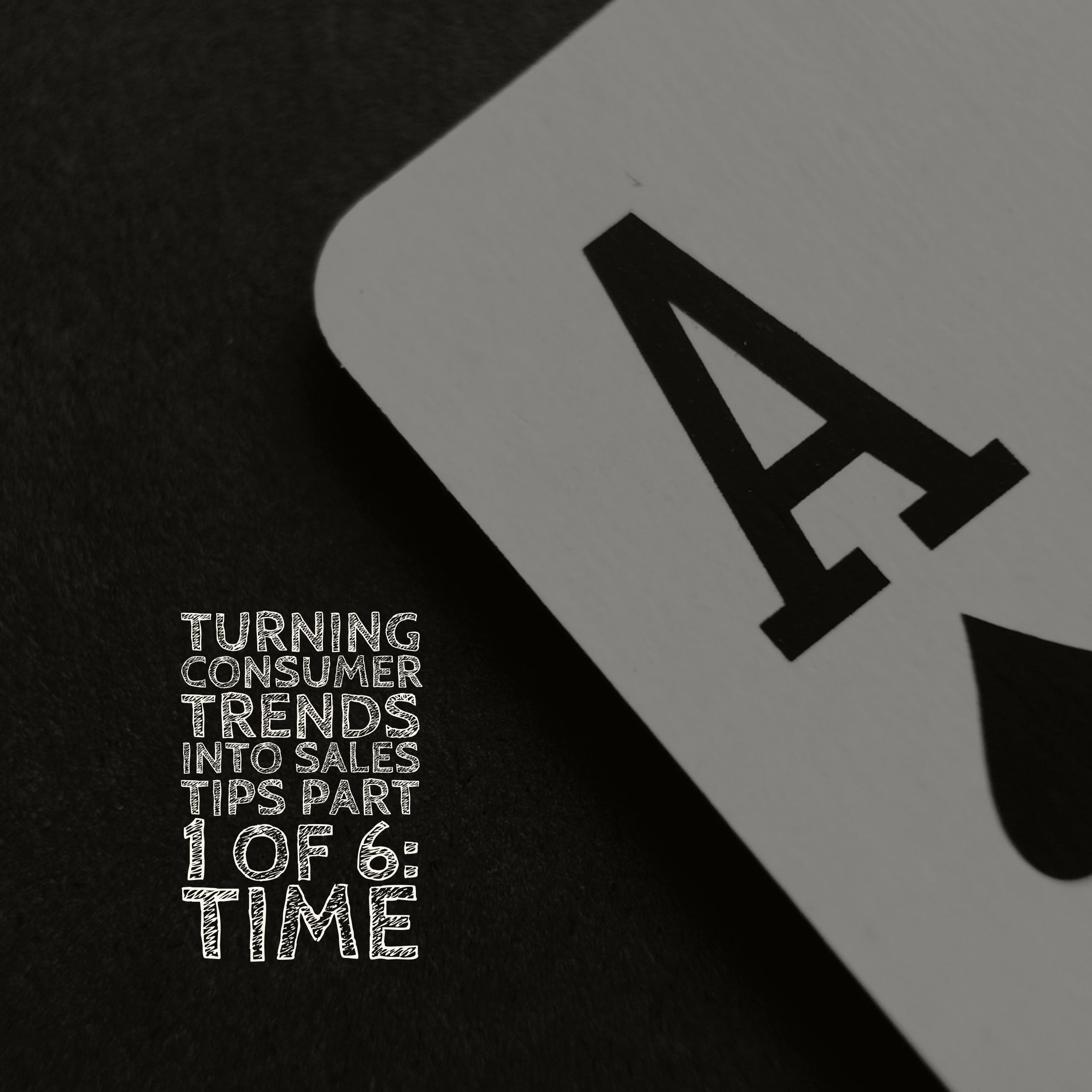 Turning Consumer Trends Into Sales Tips Part 1 of 6: Time