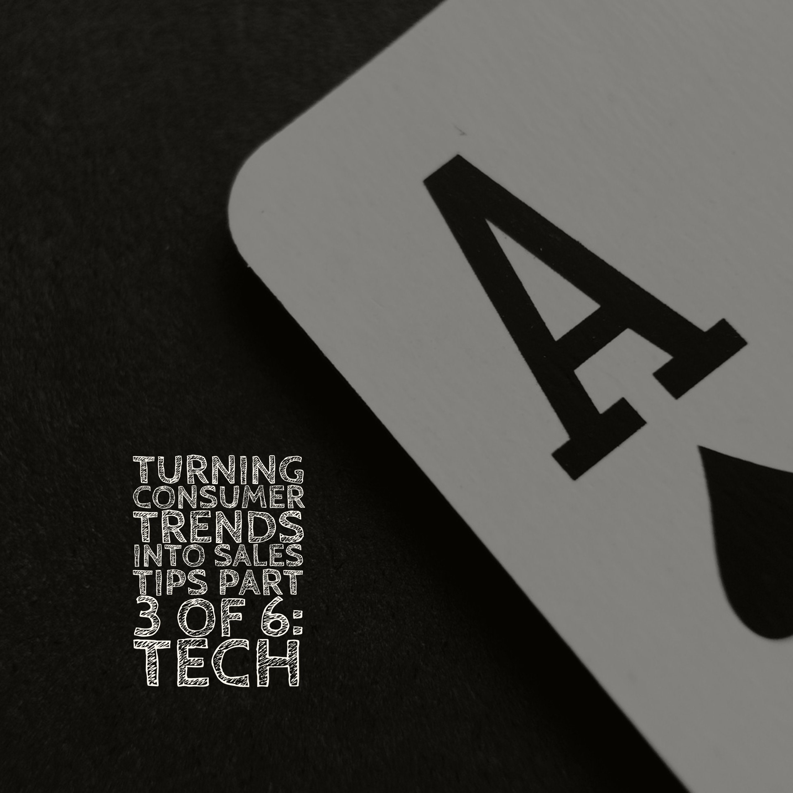 Turning Consumer Trends Into Sales Tips. Part 3 of 6: Tech