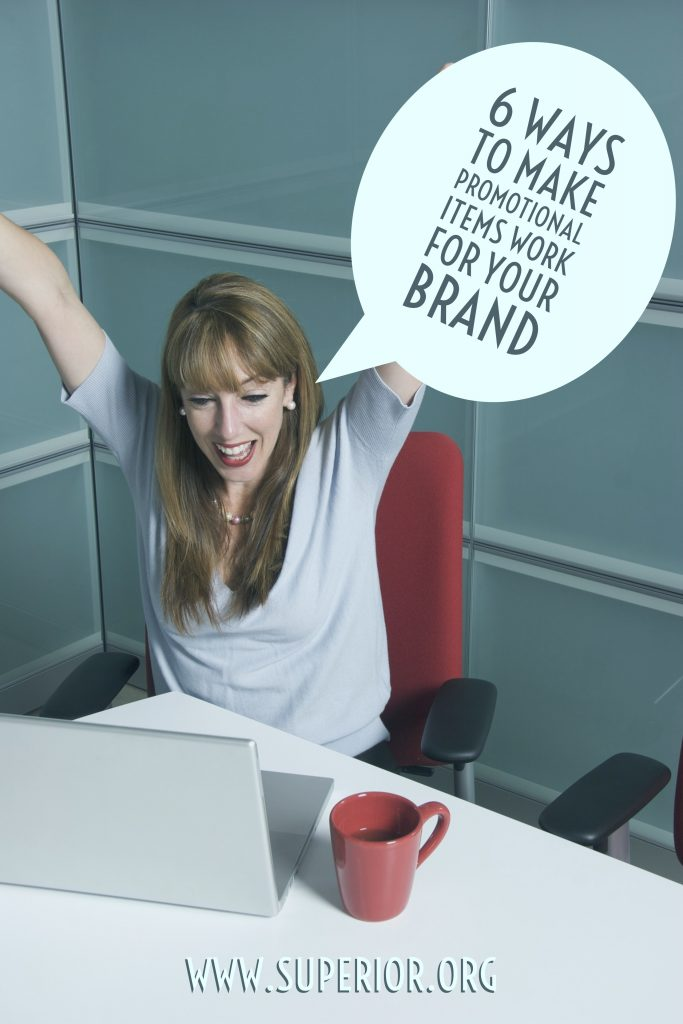6 Ways to Make Promotional Items Work for Your Brand