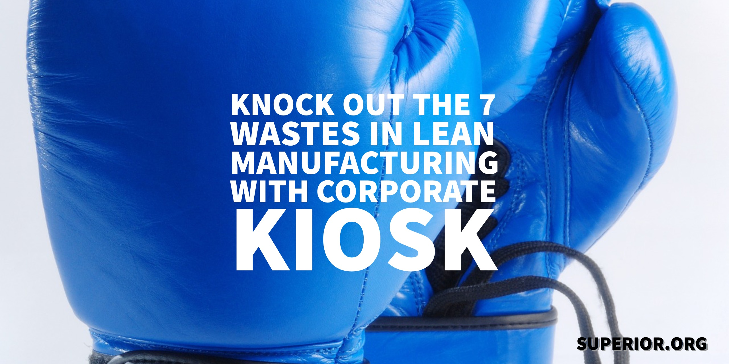 Knock Out The 7 Wastes in LEAN Manufacturing with Corporate Kiosk