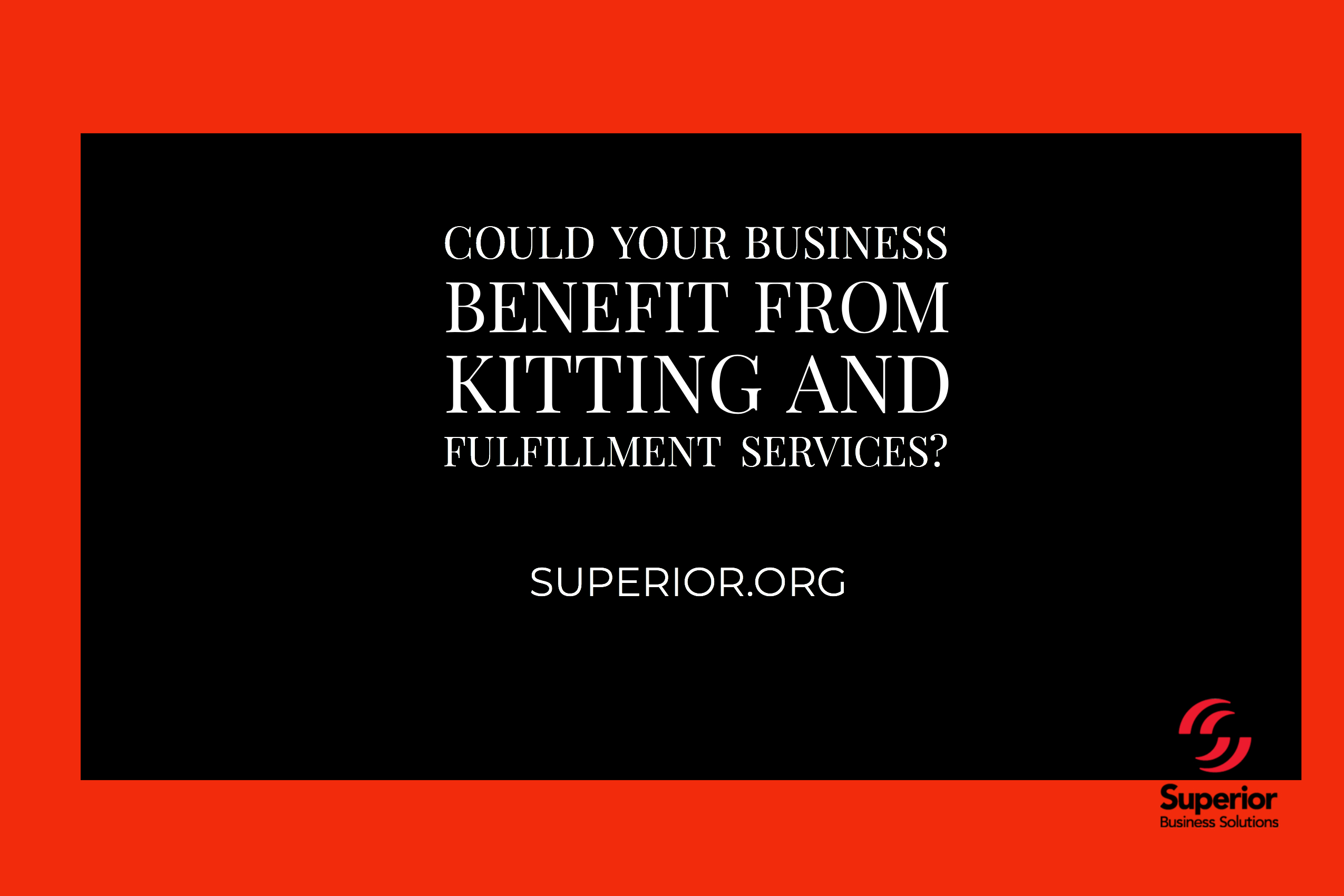 Could Your Business Benefit from Kitting and Fulfillment Services?