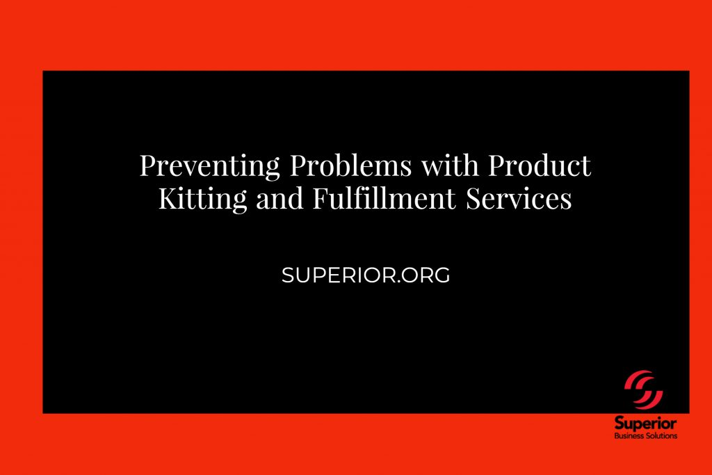 Preventing Problems with Product Kitting and Fulfillment Services