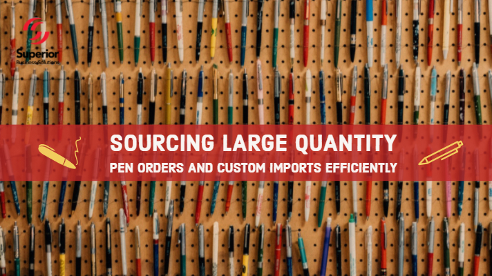 Sourcing Large Quantity Promotional Pens and Custom Imports Efficiently