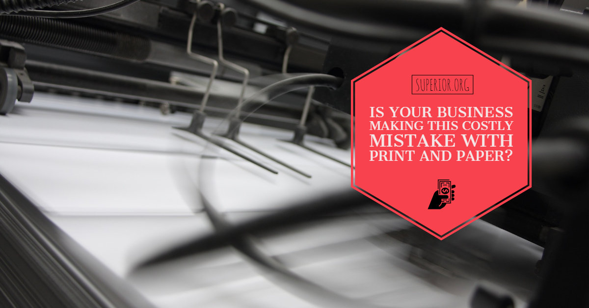 Is Your Business Making This Costly Mistake with Print and Paper?