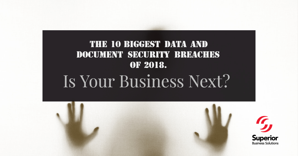 The 10 Biggest Data and Document Security Breaches of 2018. Is Your Business Next?