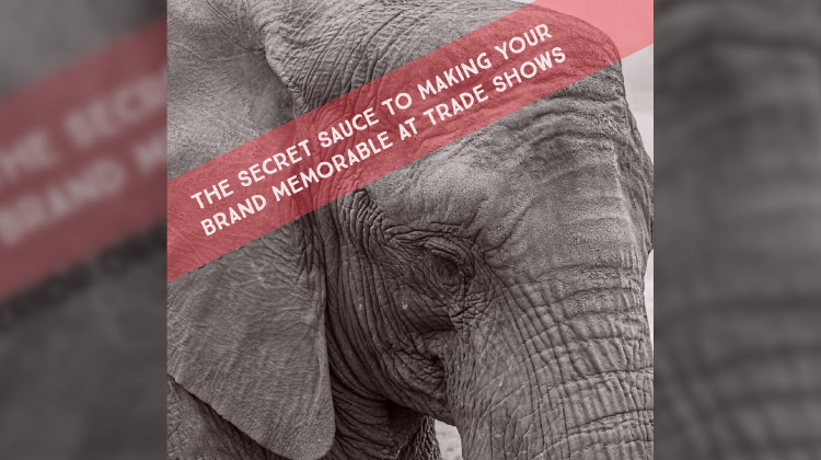 Be More Memorable at Trade Shows - Brand Strategy