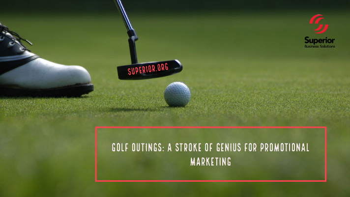Golf Outings: A Stroke of Genius for Promotional Marketing