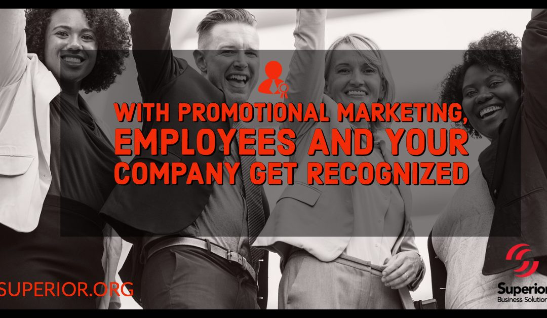 With Promotional Marketing, Employees and Your Company Get Recognized