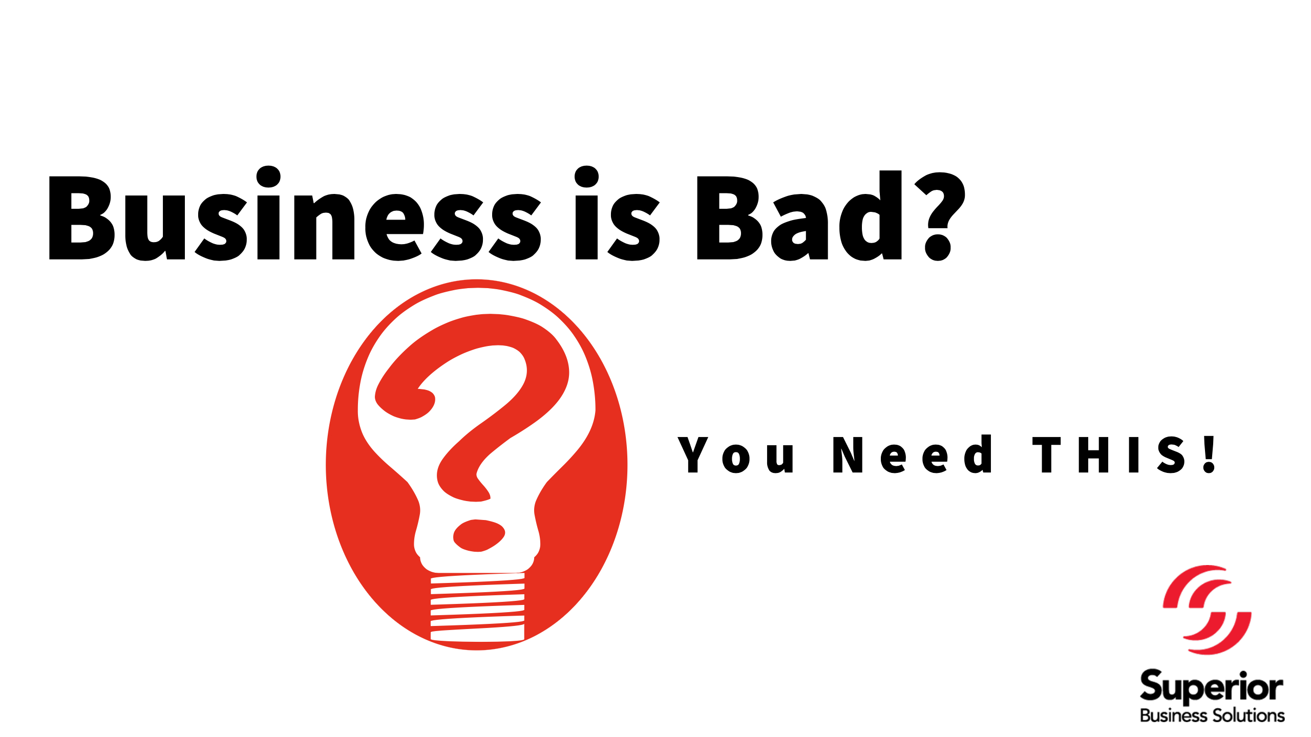 Business is BAD? You Need This