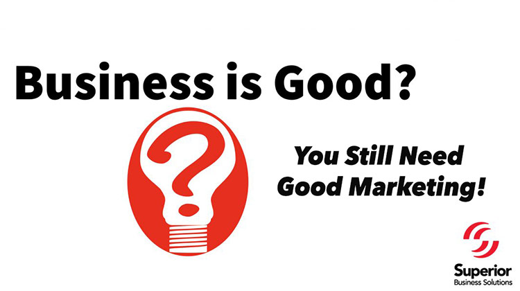 Good marketing is still needed in good times