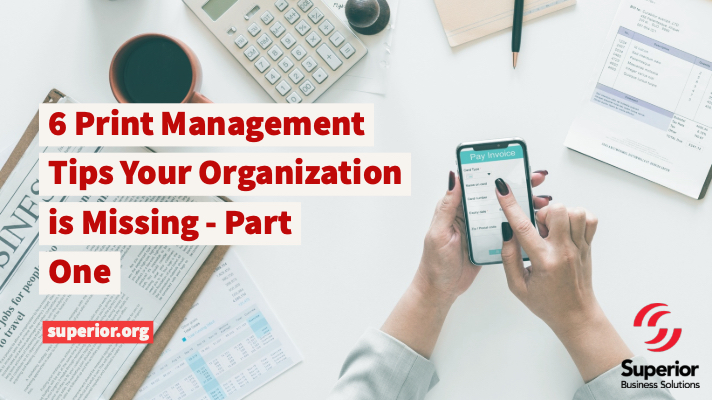 6 Print Management Tips Your Organization is Missing - Part One