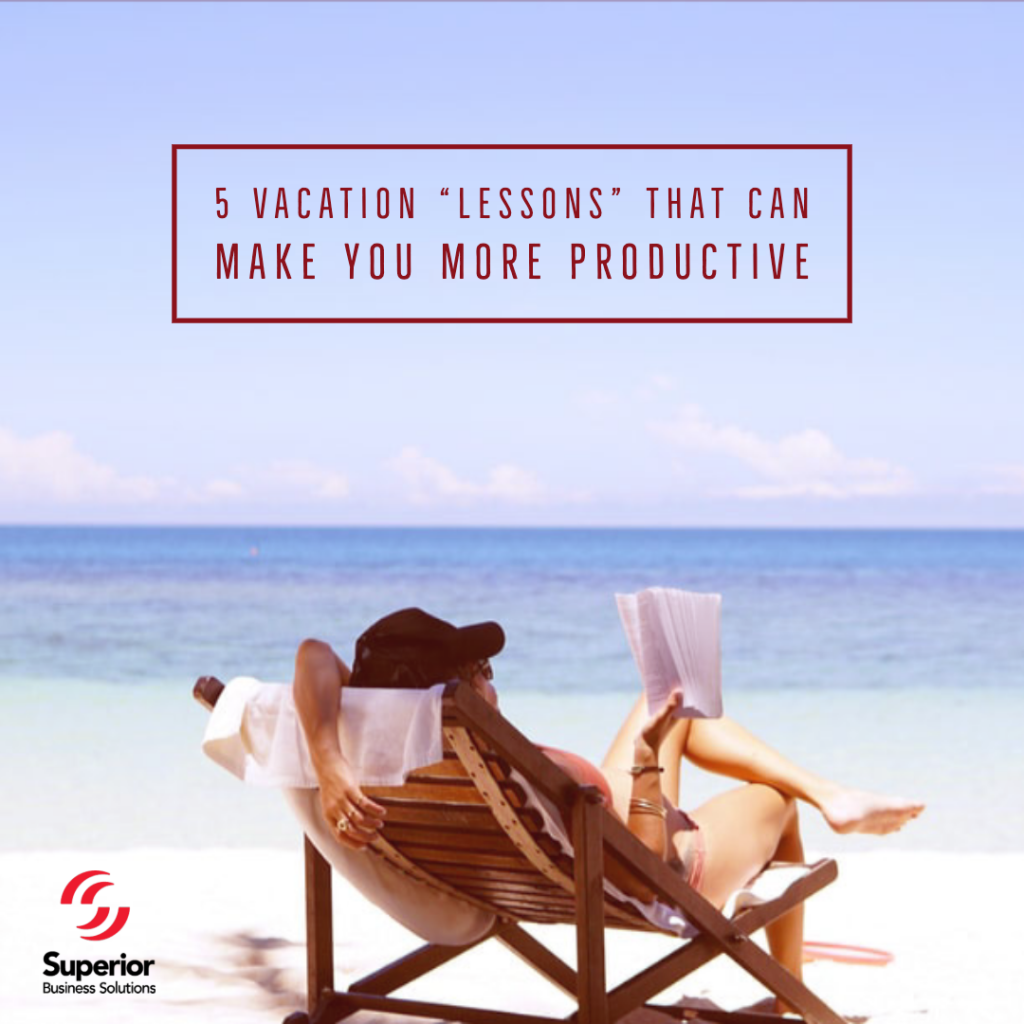 """5 Vacation """"Lessons"""" That Can Make You More Productive"""