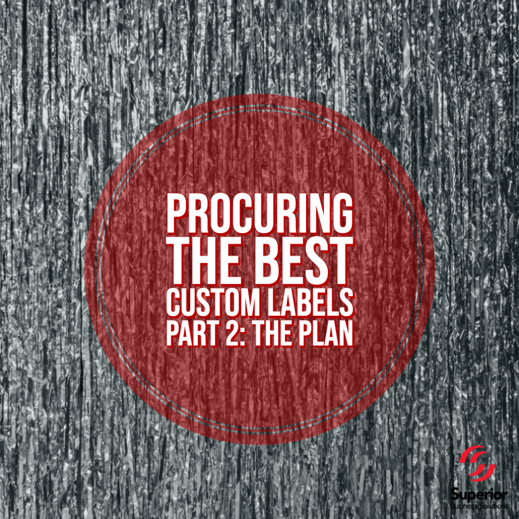 Procuring the Best Custom Labels – Part Two: The Plan